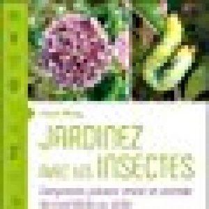 Jardinez avec les insectes - Comprendre, prévenir, attirer et contrôler les invertébrés au jardin de la marque Livre Broché 065 image 0 produit