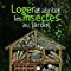Loger et abriter les insectes au jardin de la marque Vincent Albouy image 0 produit